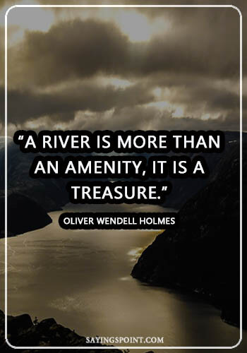 """Life Like River Quote - """"A river is more than an amenity, it is a treasure."""" —Oliver Wendell Holmes"""