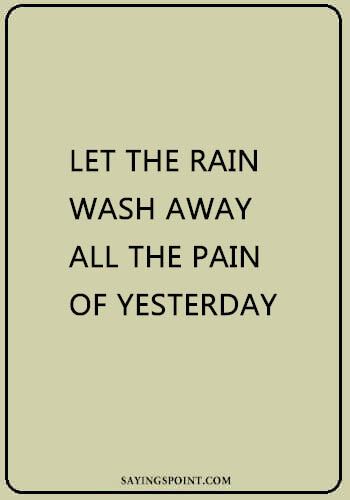 Rainy day Sayings - Let the rain wash away all the pain of yesterday.