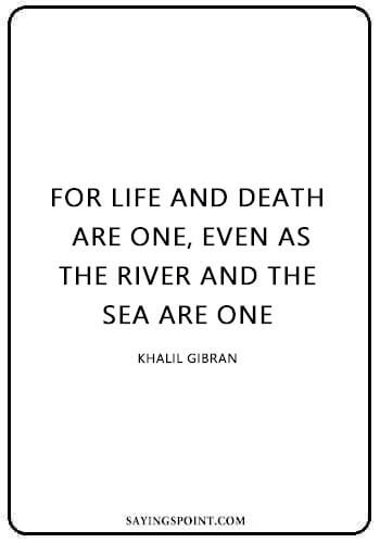 """Life Like River Quote - """"For life and death are one, even as the river and the sea are one."""" —Khalil Gibran"""