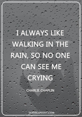 """Rainy day Quotes - """"I always like walking in the rain, so no one can see me crying."""" —Charlie Chaplin"""