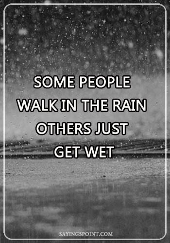 """Rainy day Sayings - """"Some people walk in the rain, others just get wet."""" —Unknown"""