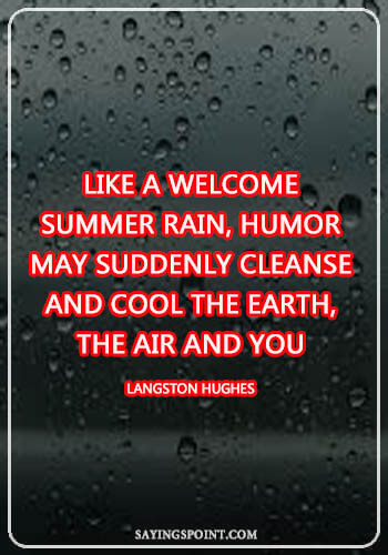 """Rainy day Quotes - """"Like a welcome summer rain, humor may suddenly cleanse and cool the earth, the air and you."""" —Langston Hughes"""