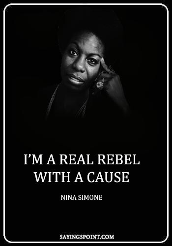 "Attitude Quotes - ""I'm a real rebel with a cause."" —Nina Simone"