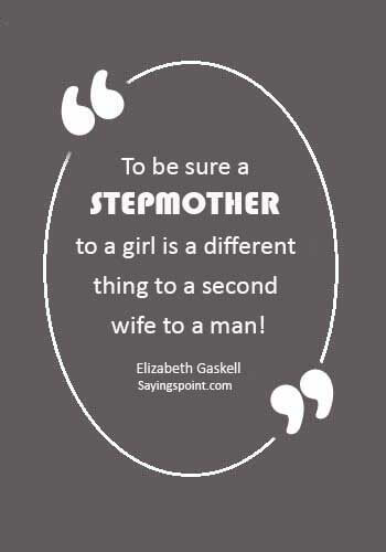 """Stepmom Quotes Sayings - """"To be sure a stepmother to a girl is a different thing to a second wife to a man!"""" —Elizabeth Gaskell"""