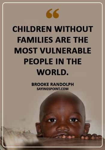 "i am an orphan quotes - ""Children without families are the most vulnerable people in the world."" —Brooke Randolph"