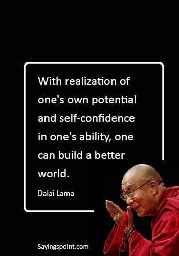 "Potential Sayings - ""With realization of one's own potential and self-confidence in one's ability, one can build a better world."" —Dalai Lama"