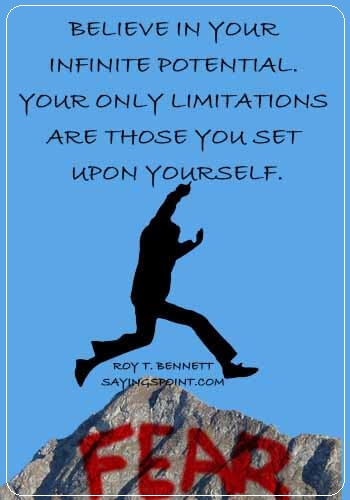 "Potential Sayings - ""Believe in your infinite potential. Your only limitations are those you set upon yourself."" —Roy T. Bennett"