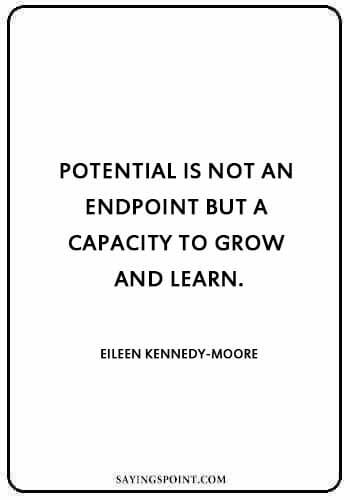 "Potential Sayings - ""Potential is not an endpoint but a capacity to grow and learn."" —Eileen Kennedy-Moore"