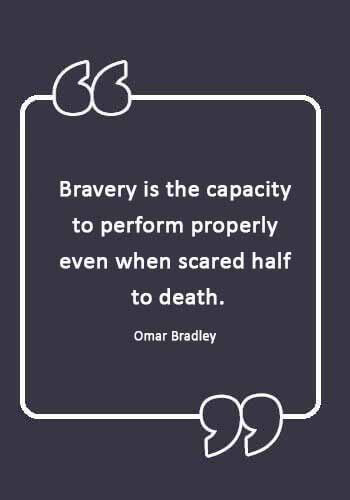 """female firefighter quotes - """"Bravery is the capacity to perform properly even when scared half to death."""" —Omar Bradley"""