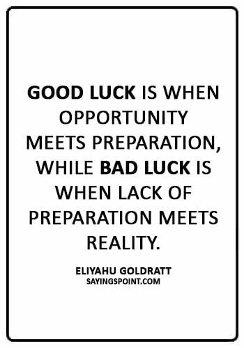 """Good Luck Sayings - """"Good luck is when opportunity meets preparation, while bad luck is when lack of preparation meets reality."""" —Eliyahu Goldratt"""