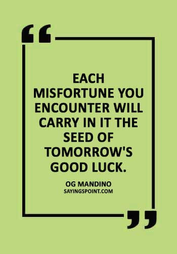 """Good Luck Quotes - """"Each misfortune you encounter will carry in it the seed of tomorrow's good luck."""" —Og Mandino"""