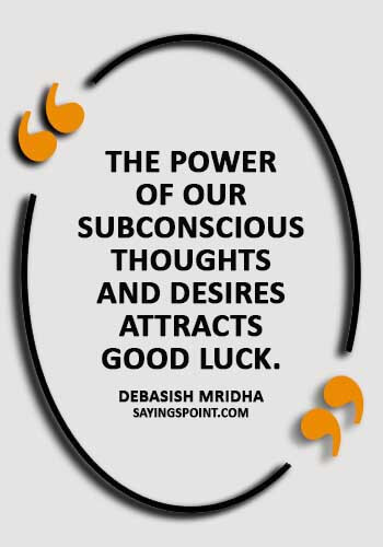 """Good Luck Quotes - """"The power of our subconscious thoughts and desires attracts good luck."""" —Debasish Mridha"""
