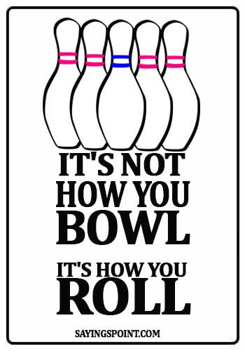 bowling sayings for shirts - It's not how you bowl. it's how you roll.
