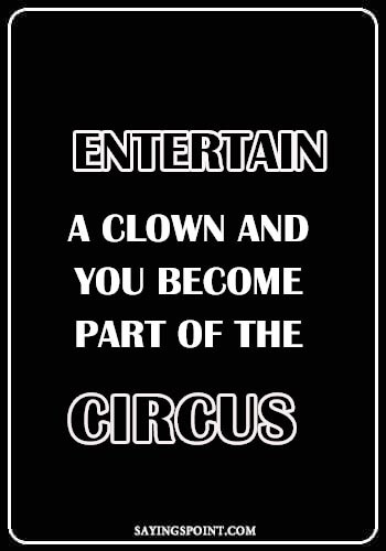 """Clown Sayings - """"Entertain a clown and you become part of the circus."""" —Unknown"""
