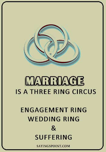 """Circus Sayings - """"Marriage is a three ring circus: engagement ring, wedding ring, and suffering."""" —Unknown"""