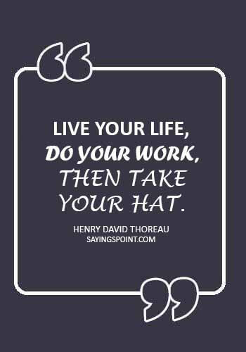 """Hat Quotes - """"Live your life, do your work, then take your hat."""" —Henry David Thoreau"""
