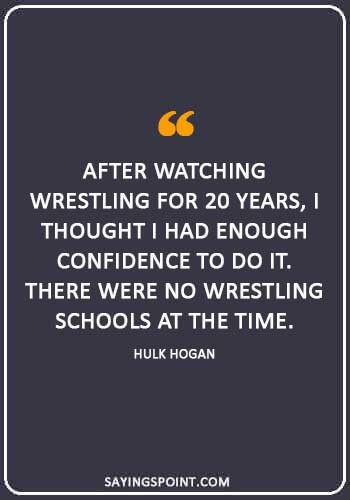 """Hulk Hogan Sayings - """"After watching wrestling for 20 years, I thought I had enough confidence to do it. There were no wrestling schools at the time."""" —Hulk Hogan"""