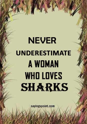 """Shark Quotes - """"Never underestimate a woman who loves sharks."""""""