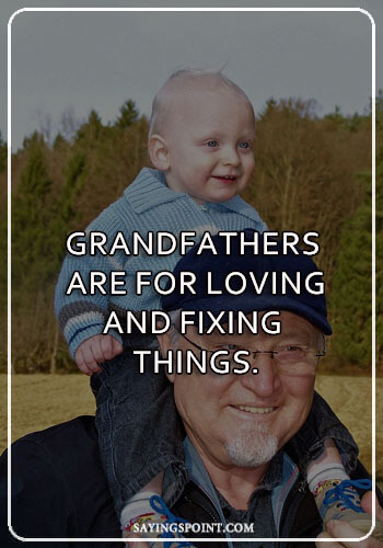 """Grandpa Sayings - """"Grandfathers are for loving and fixing things."""" —Unknown"""
