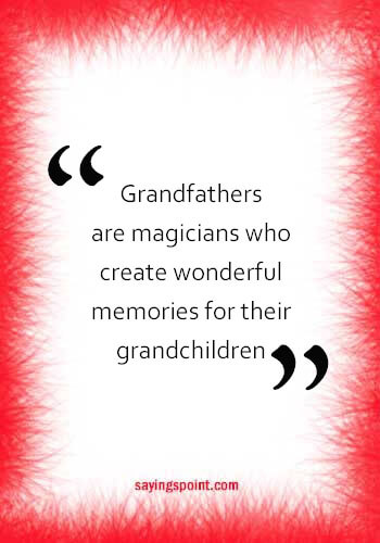 """Grandfather Sayings - """"Grandfathers are magicians who create wonderful memories for their grandchildren."""" —Unknown"""