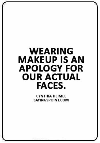 """Makeup Sayings -""""Wearing makeup is an apology for our actual faces."""" —Cynthia Heimel"""