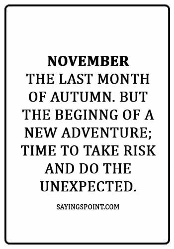 """november quotes images - """"November the last month of autumn. But the beginng of a new adventure; time to take risk and do the unexpected."""""""