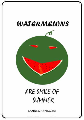 fruit quotes - Watermelons are smile of summer.