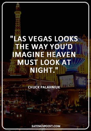 """Going to Vegas Quotes - """"Las Vegas looks the way you'd imagine heaven must look at night."""" —Chuck Palahniuk"""