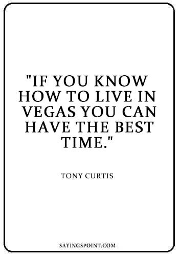 """Going to Vegas Quotes - """"If you know how to live in Vegas you can have the best time."""" —Tony Curtis"""