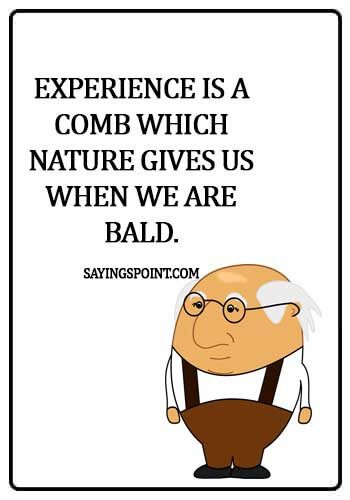 Experience Quotes - Experience is a comb which nature gives us when we are bald.