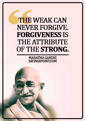 Gandhi Quotes - The weak can never forgive. Forgiveness is the attribute of the strong. - Mahatma Gandhi
