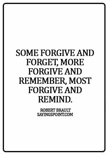 famous forgiveness quotes - Some forgive and forget, more forgive and remember, most forgive and remind. - Robert Brault