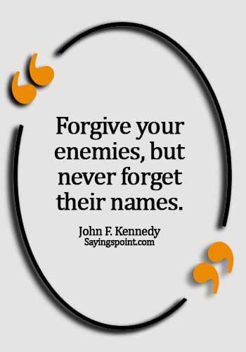 Forgiveness Quotes - Forgive your enemies, but never forget their names. - John F. Kennedy