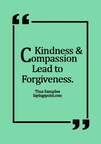 relationship forgiveness quotes - Kindness and compassion lead to forgiveness. - Tina Samples