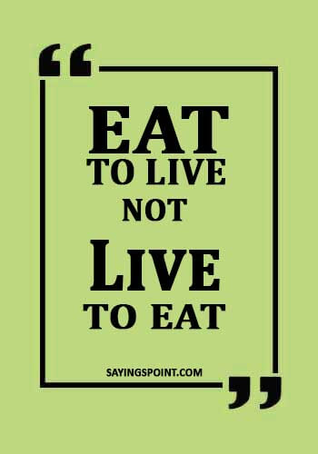 """Health Sayings - """"Eat to live, not live to eat."""""""