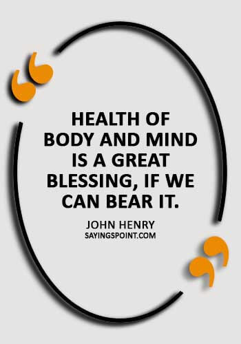 """Health Quotes - """"Health of body and mind is a great blessing, if we can bear it."""" —John Henry"""