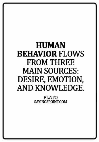 quotes about knowledge and wisdom - Human behavior flows from three main sources: desire, emotion, and knowledge. - Plato