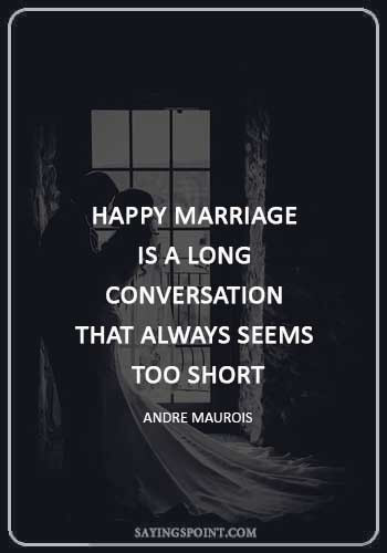 "anniversary quotes for wife - ""A happy marriage is a long conversation that always seems too short."" —Andre Maurois"