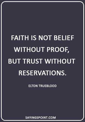 "christian quotes about faith - ""Faith is not belief without proof, but trust without reservations."" —Elton Trueblood"