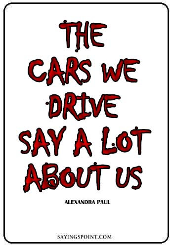 """Funny Car Sayings - The cars we drive say a lot about us."""" —Alexandra Paul"""