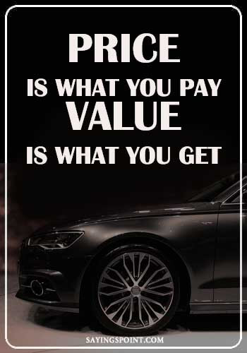 """Inspirational Car Quotes - """"Price is what you pay. Value is what you get."""" —Unknown"""