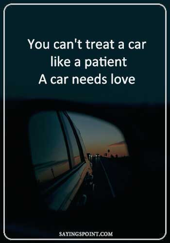 """Car Funny Sayings - """"You can't treat a car like a patient. A car needs love."""" —Unknown"""