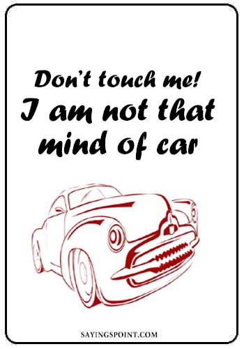 """Funny Car Sayings - """"Don't touch me! I am not that mind of car."""" —Unknown"""