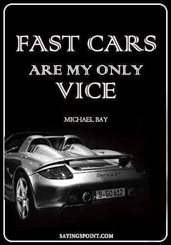 """Car Quotes - """"Fast cars are my only vice."""" —Michael Bay"""