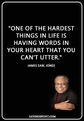 "Matters Of The Heart Quotes - ""One of the hardest things in life is having words in your heart that you can't utter."" —James Earl Jones"
