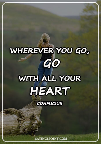 "Heart Quotes - ""Wherever you go, go with all your heart."" —Confucius"