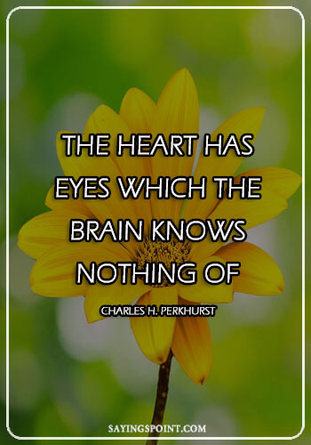 "Heart Quotes - ""The heart has eyes which the brain knows nothing of."" —Charles H. Perkhurst"