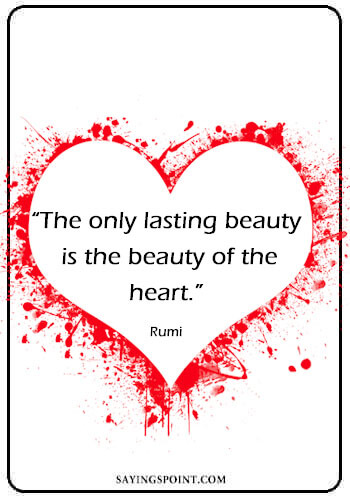 "Heart Quotes - ""The only lasting beauty is the beauty of the heart."" —Rumi"