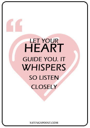 "Heart Quotes - ""Let your heart guide you. It whispers, so listen closely."" —Unknown"