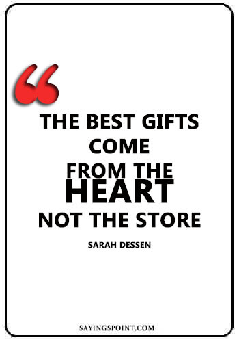 "Heart Sayings - ""The best gifts come from the heart, not the storequo."" —Sarah Dessen"